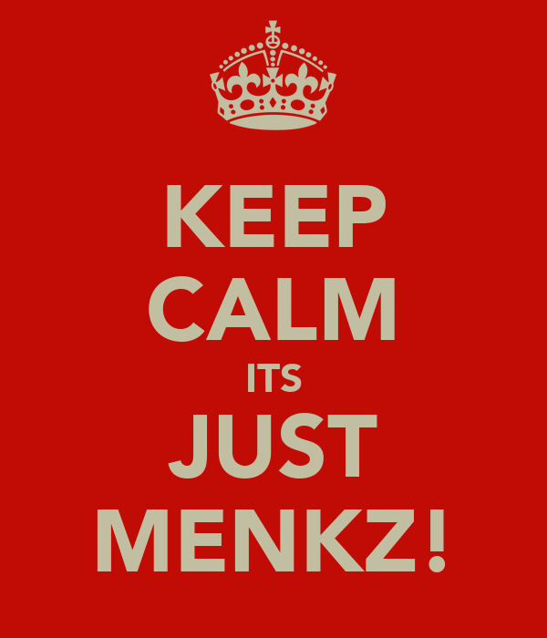 KEEP CALM ITS JUST MENKZ!