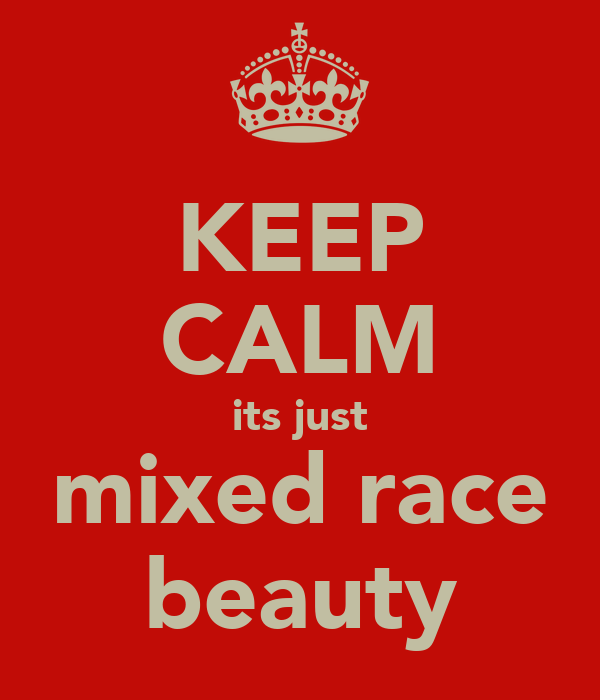 KEEP CALM its just mixed race beauty