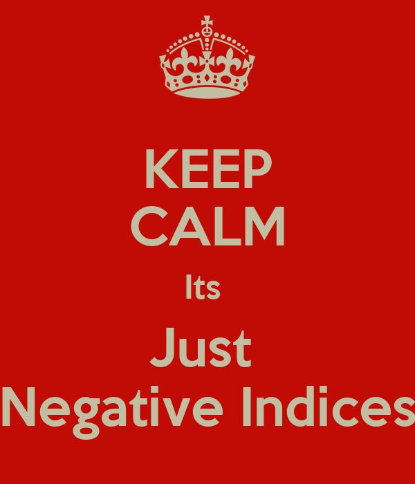 KEEP CALM Its  Just  Negative Indices
