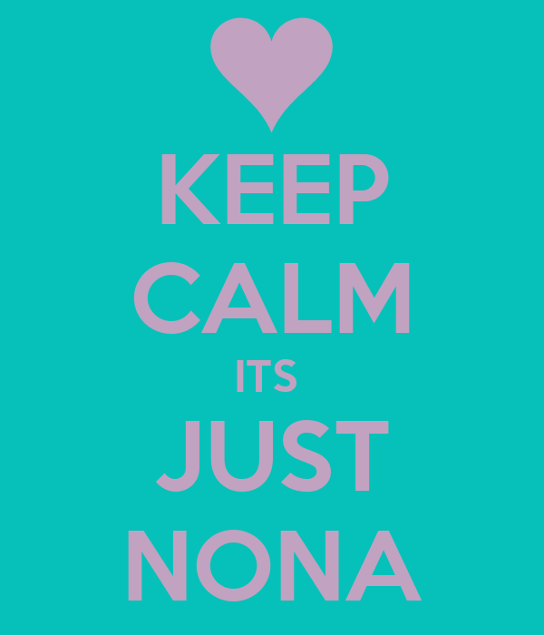 KEEP CALM ITS  JUST NONA