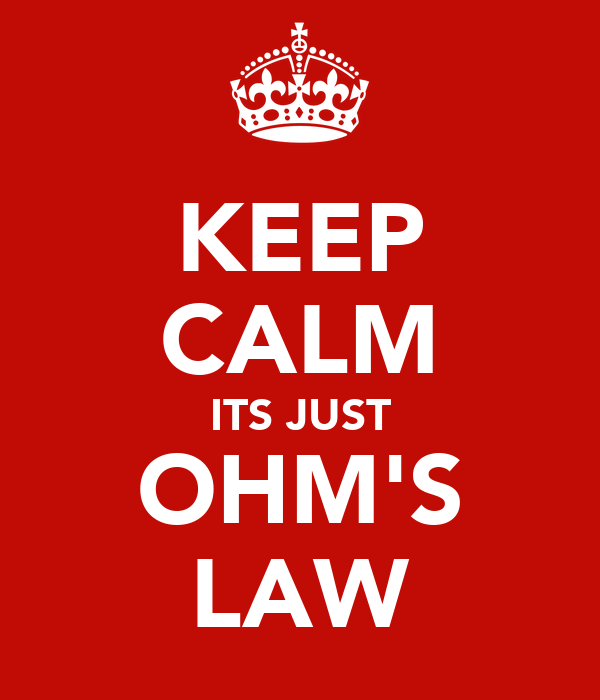 KEEP CALM ITS JUST OHM'S LAW