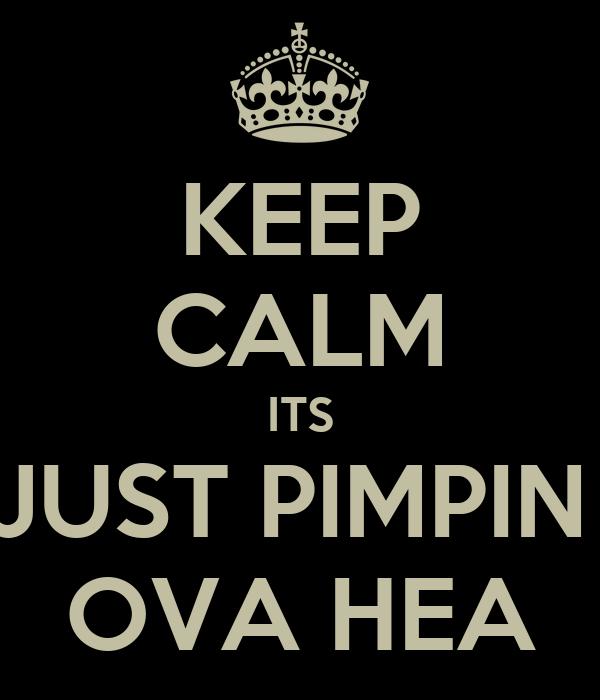 KEEP CALM ITS JUST PIMPIN  OVA HEA