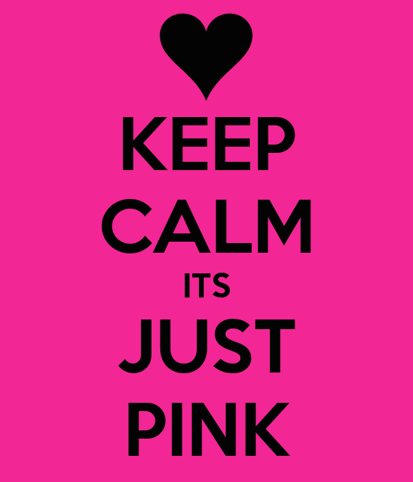 KEEP CALM ITS JUST PINK