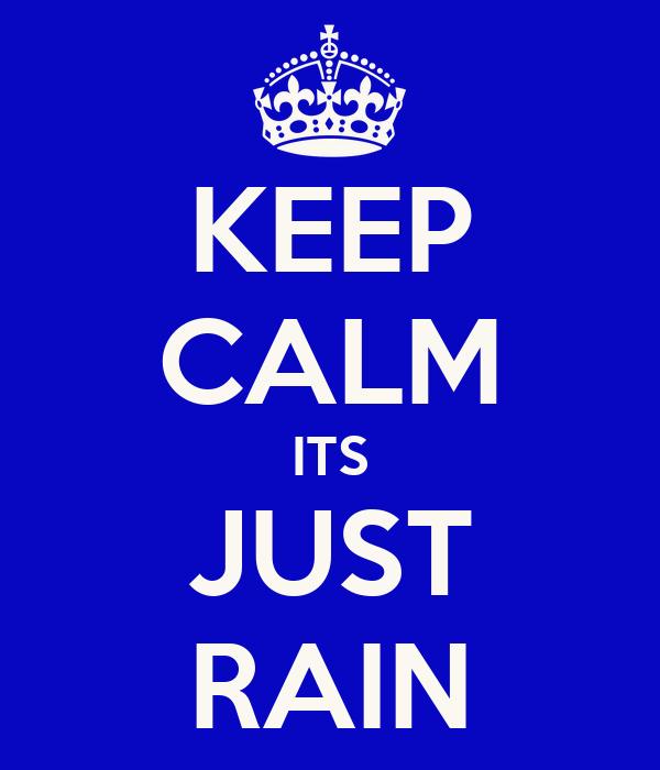 KEEP CALM ITS JUST RAIN