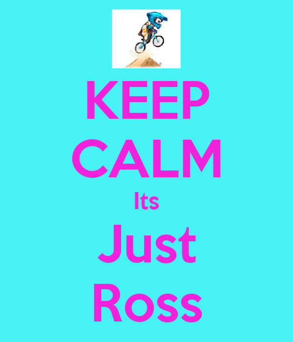 KEEP CALM Its Just Ross