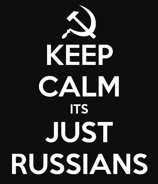 KEEP CALM ITS JUST RUSSIANS