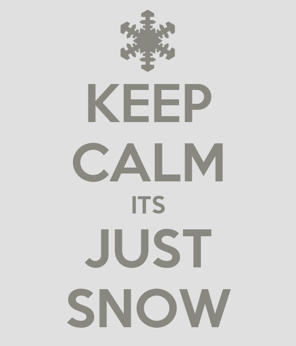 KEEP CALM ITS JUST SNOW