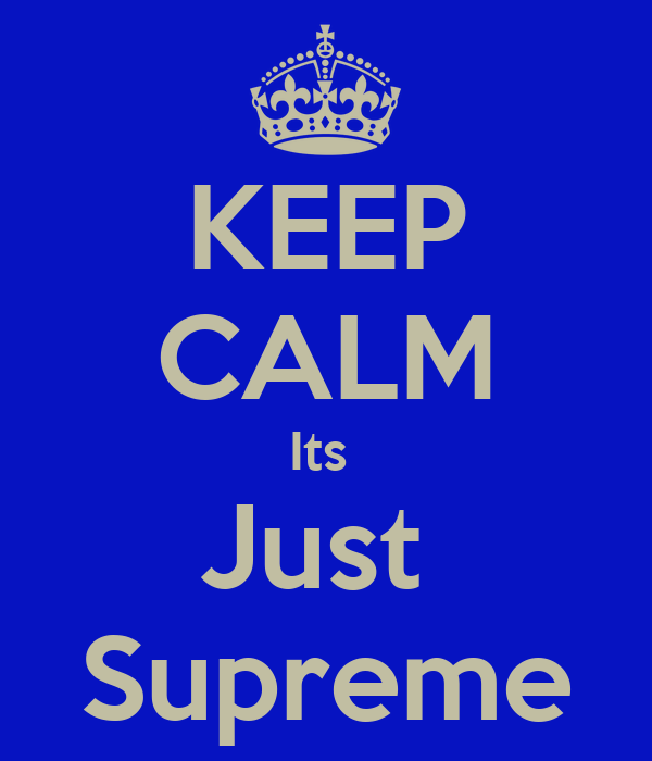 KEEP CALM Its  Just  Supreme