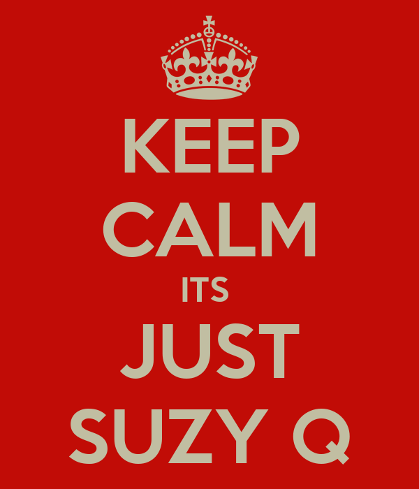 KEEP CALM ITS  JUST SUZY Q