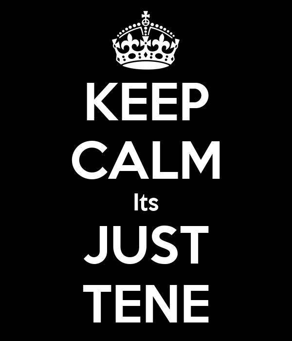 KEEP CALM Its JUST TENE