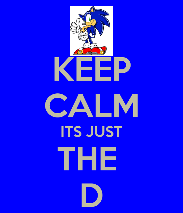 KEEP CALM ITS JUST THE  D