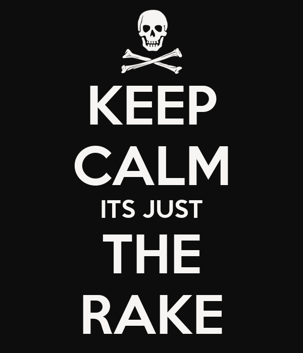 KEEP CALM ITS JUST THE RAKE