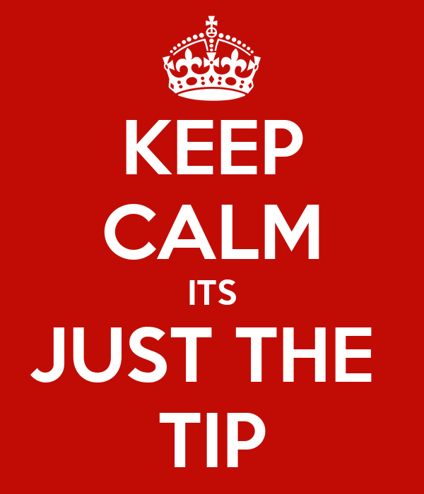 KEEP CALM ITS JUST THE  TIP