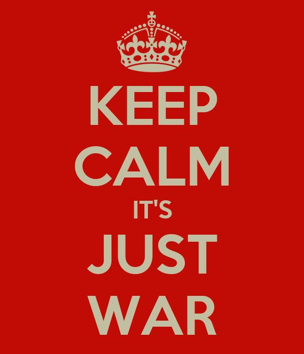KEEP CALM IT'S JUST WAR