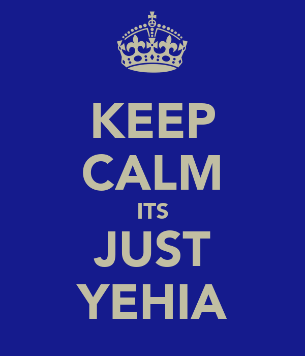 KEEP CALM ITS JUST YEHIA
