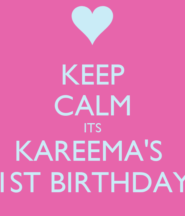 KEEP CALM ITS KAREEMA'S  1ST BIRTHDAY