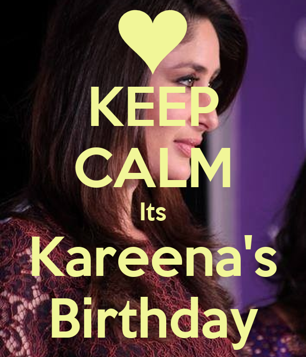 KEEP CALM Its Kareena's Birthday