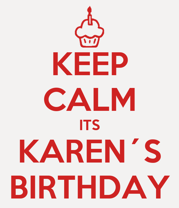 KEEP CALM ITS KAREN´S BIRTHDAY