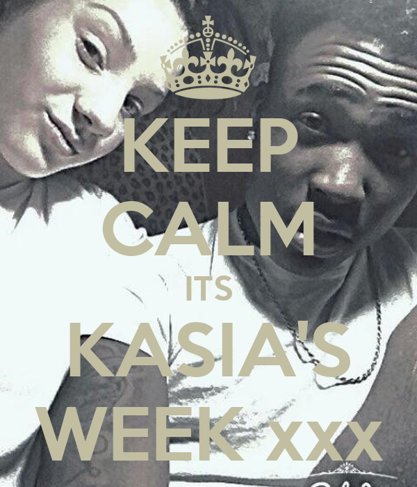 KEEP CALM ITS KASIA'S WEEK xxx