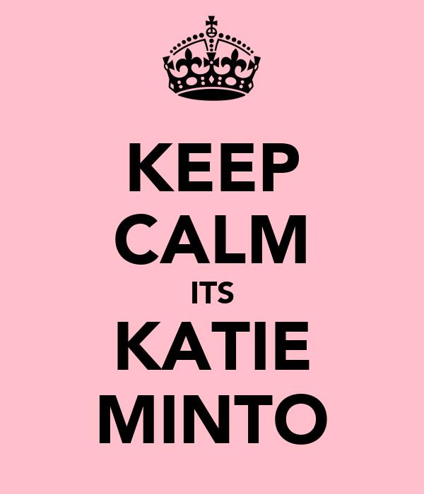 KEEP CALM ITS KATIE MINTO