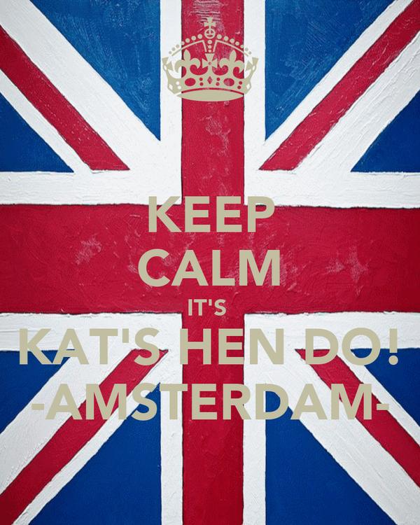 KEEP CALM IT'S  KAT'S HEN DO! -AMSTERDAM-