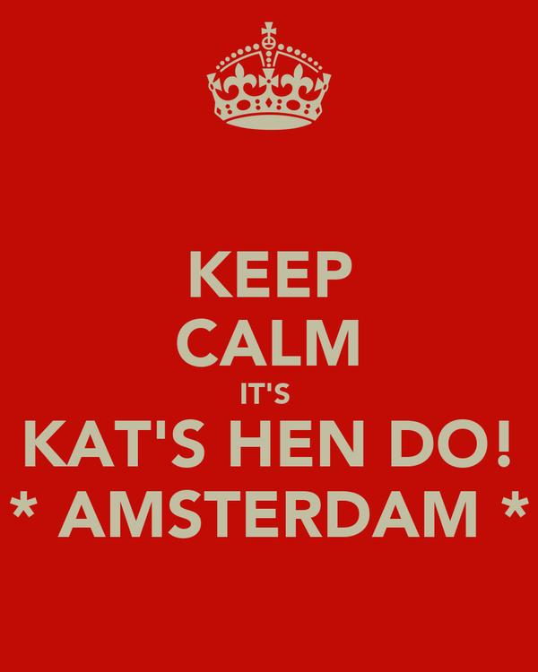 KEEP CALM IT'S  KAT'S HEN DO! * AMSTERDAM *