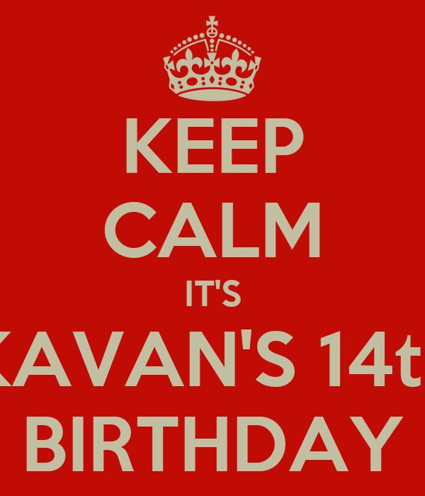 KEEP CALM IT'S KAVAN'S 14th BIRTHDAY