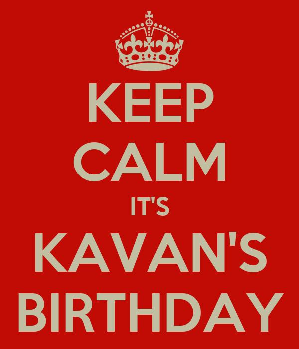 KEEP CALM IT'S KAVAN'S BIRTHDAY