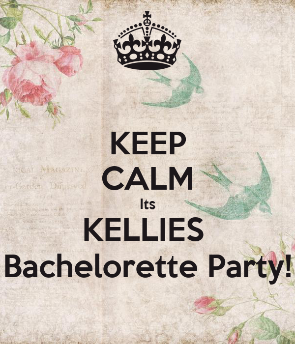 KEEP CALM Its KELLIES  Bachelorette Party!