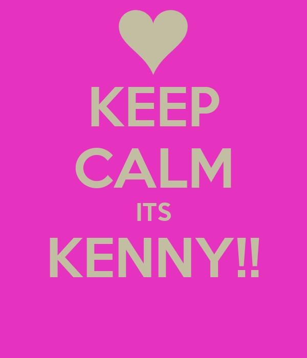 KEEP CALM ITS KENNY!!