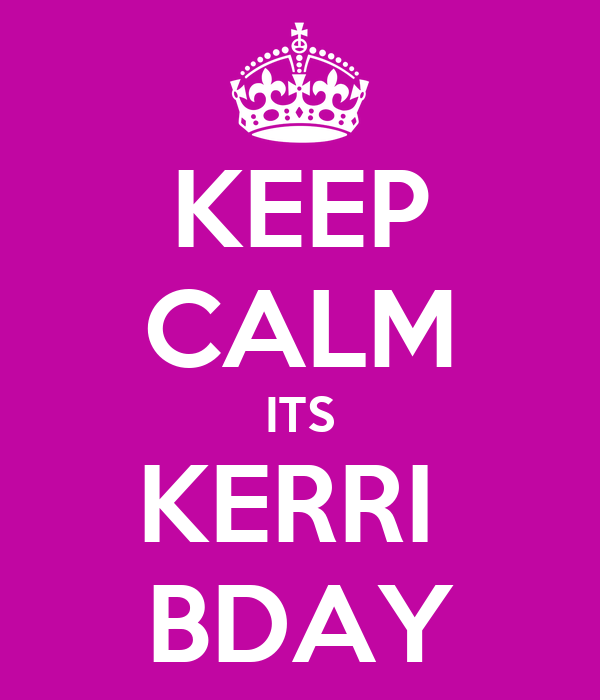 KEEP CALM ITS KERRI  BDAY