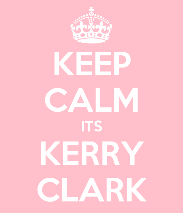 KEEP CALM ITS KERRY CLARK
