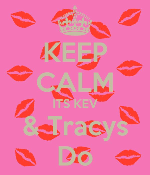 KEEP CALM ITS KEV & Tracys Do