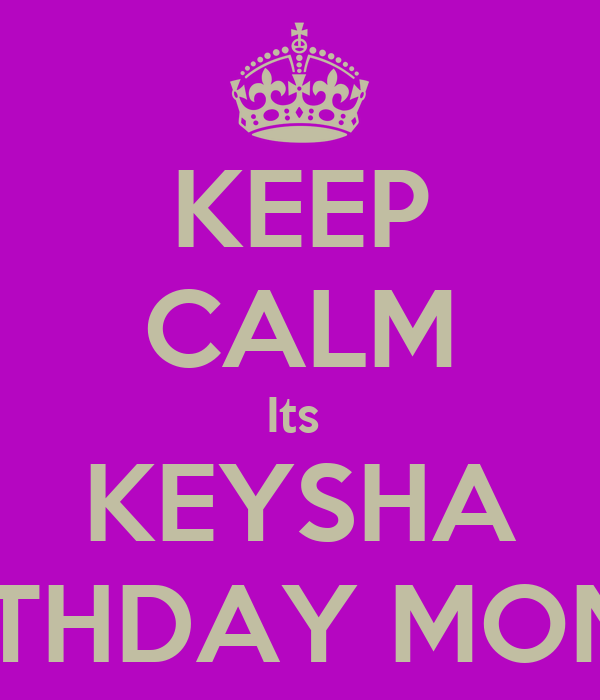 KEEP CALM Its  KEYSHA BIRTHDAY MONTH