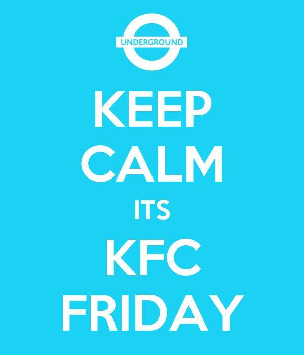 KEEP CALM ITS KFC FRIDAY