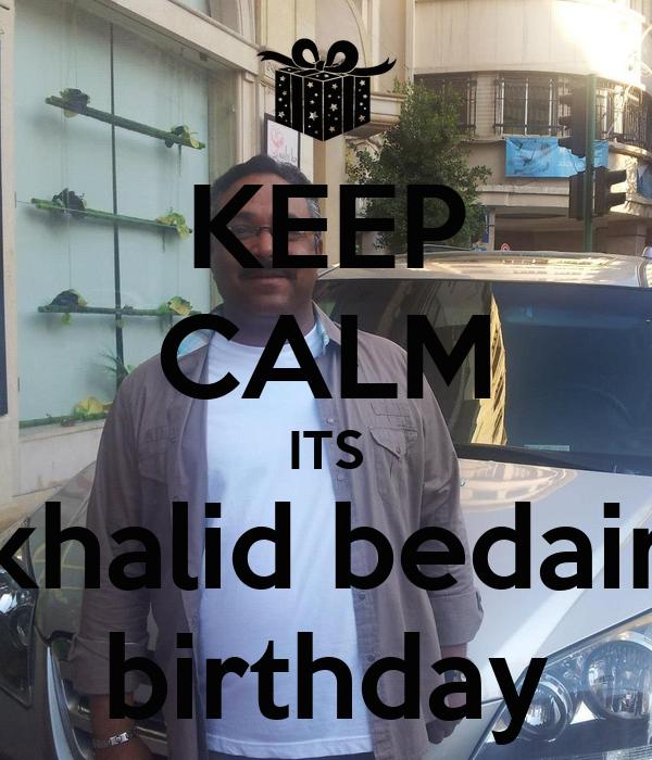 KEEP CALM ITS khalid bedair birthday