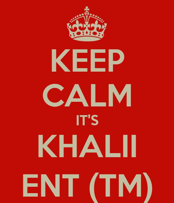 KEEP CALM IT'S KHALII ENT (TM)