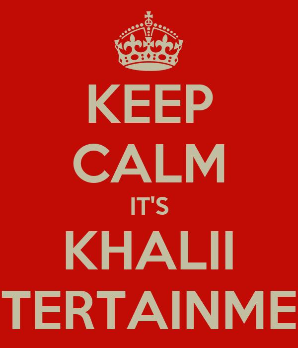 KEEP CALM IT'S KHALII ENTERTAINMENT