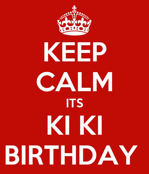 KEEP CALM ITS KI KI BIRTHDAY