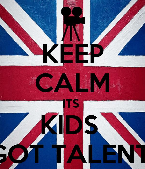 KEEP CALM ITS  KIDS  GOT TALENT