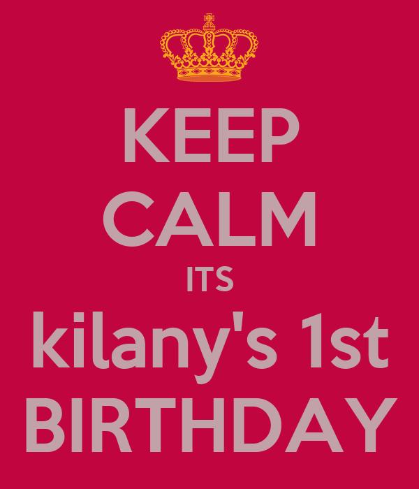 KEEP CALM ITS kilany's 1st BIRTHDAY