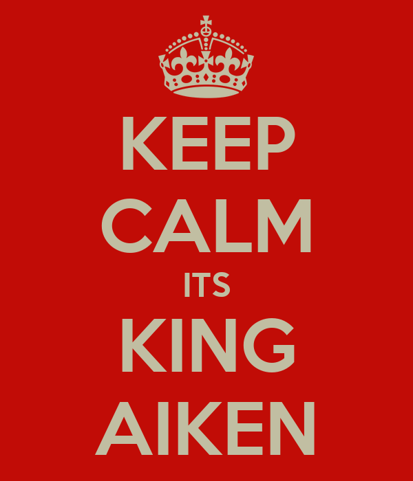 KEEP CALM ITS KING AIKEN