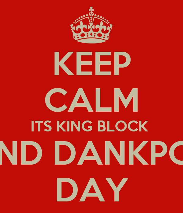 KEEP CALM ITS KING BLOCK  AND DANKPOE DAY