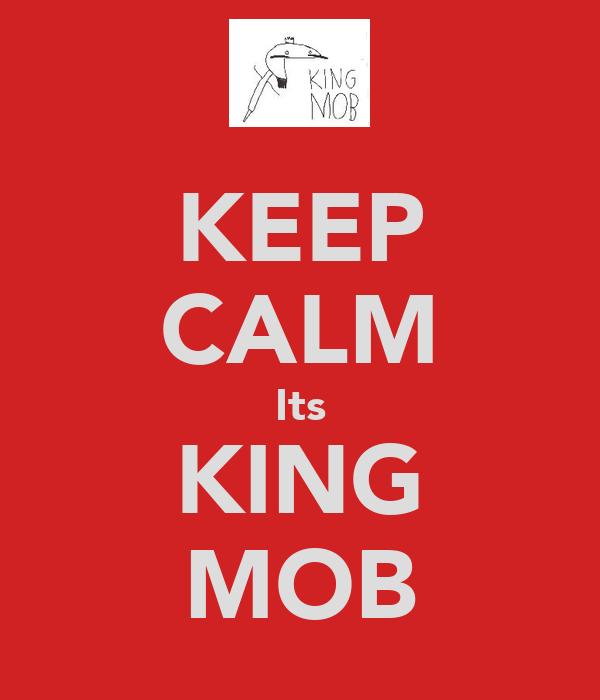 KEEP CALM Its KING MOB