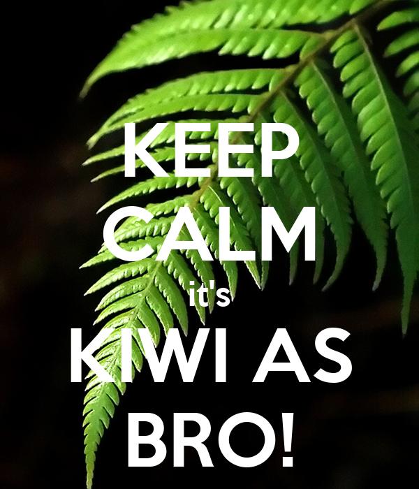 KEEP CALM it's KIWI AS BRO!