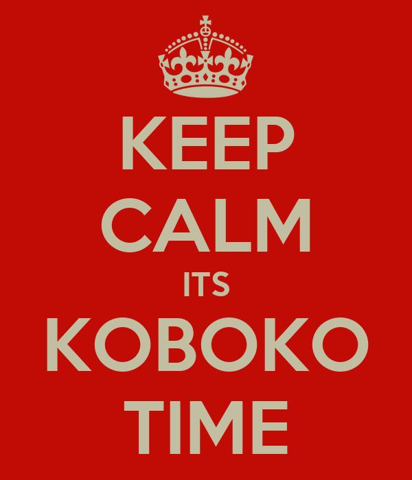 KEEP CALM ITS KOBOKO TIME