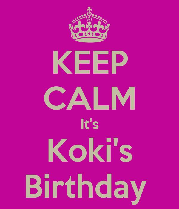 KEEP CALM It's Koki's Birthday