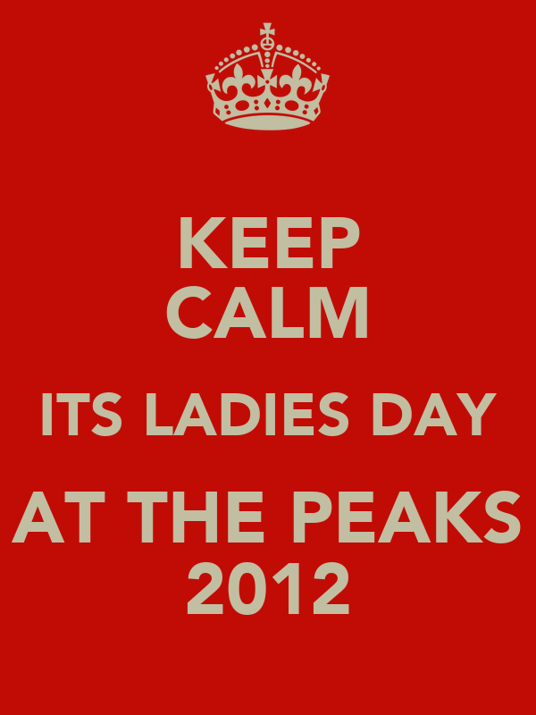 KEEP CALM ITS LADIES DAY AT THE PEAKS 2012