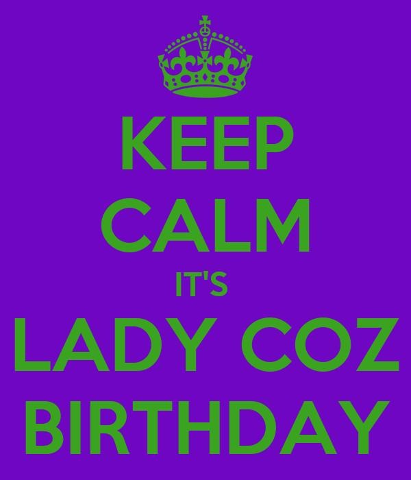 KEEP CALM IT'S  LADY COZ BIRTHDAY
