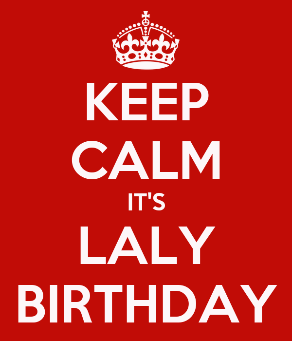 KEEP CALM IT'S LALY BIRTHDAY